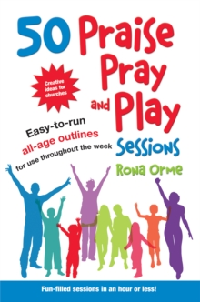 50 Praise, Pray and Play Sessions : Easy-to-Run All-Age Outlines for Use Throughout the Week, Paperback / softback Book