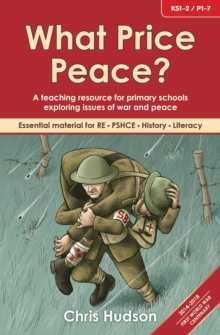 What Price Peace? : A Teaching Resource for Primary Schools Exploring Issues of War and Peace, Paperback Book
