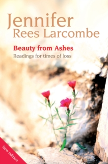 Beauty from Ashes : Readings for Times of Loss, Paperback Book
