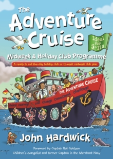 The Adventure Cruise Midweek and Holiday Club Programme : A Ready to Roll Five-day Holiday Club or 12-week Midweek Club Plan, Paperback Book