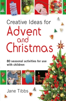 Creative Ideas for Advent & Christmas : 80 seasonal activities for use with children, Paperback / softback Book