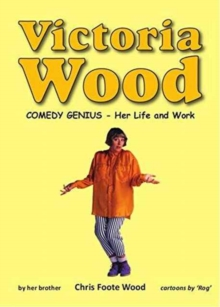 Victoria Wood - Comedy Genius : Her Life and Work, Paperback Book