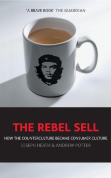 The Rebel Sell : How The Counter Culture Became Consumer Culture, Paperback / softback Book