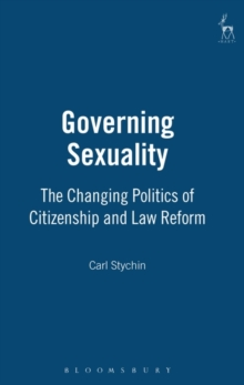 Governing Sexuality : The Changing Politics of Citizenship and Law Reform, Hardback Book