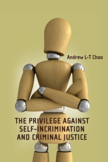 The Privilege Against Self-Incrimination and Criminal Justice, Hardback Book