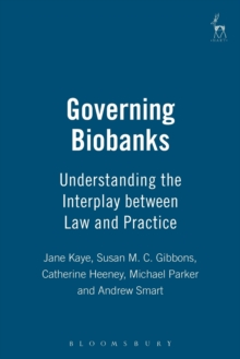 Governing Biobanks : Understanding the Interplay Between Law and Practice, Paperback Book