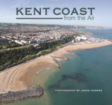 Kent Coast from the Air, Hardback Book