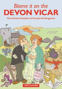 Blame it on the Devon Vicar : The Curious Conduct of Curates and Clergymen, Paperback Book