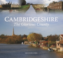 Cambridgeshire - The Glorious County, Hardback Book