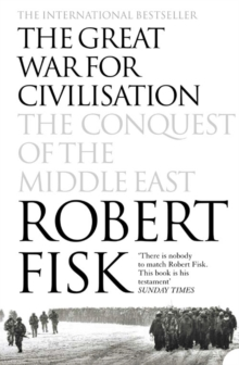 The Great War for Civilisation : The Conquest of the Middle East, Paperback Book