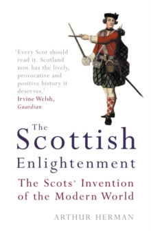 The Scottish Enlightenment : The Scots' Invention of the Modern World, Paperback / softback Book