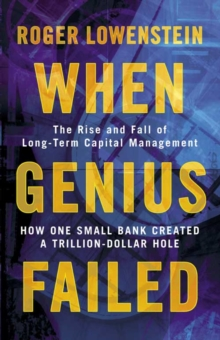 When Genius Failed : The Rise and Fall of Long Term Capital Management, Paperback / softback Book