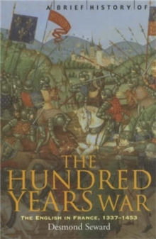 A Brief History of the Hundred Years War : The English in France, 1337-1453, Paperback / softback Book