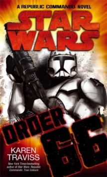 Star Wars: Order 66: A Republic Commando Novel, Paperback / softback Book
