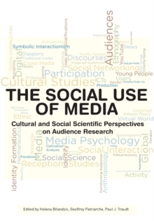 The Social Use of Media : Cultural and Social Scientific Perspectives on Audience Research, Paperback Book