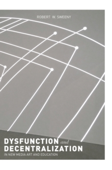 Dysfunction and Decentralization in New Media Art and Education, Hardback Book