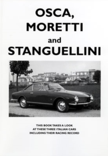 Osca, Moretti and Stanguellini : Three Italian Cars and Their Racing Record, Paperback Book