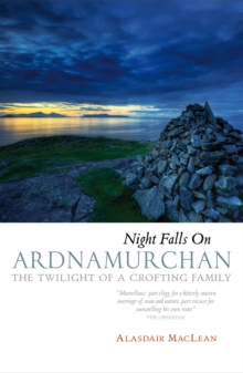 Night Falls on Ardnamurchan : The Twilight of a Crofting Family, Paperback Book