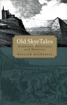 Old Skye Tales : Traditions, Reflections and Memories, Paperback / softback Book