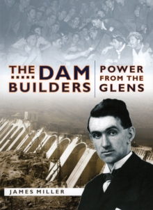 The Dam Builders : Power from the Glens, Paperback Book