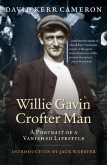 Willie Gavin, Crofter Man : A Portrait of a Vanished Lifestyle, Paperback / softback Book