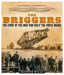 The Briggers : The Story of the Men Who Built the Forth Bridge, Paperback Book
