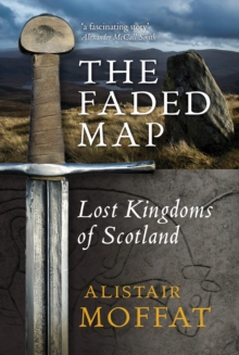 The Faded Map : The Lost Kingdoms of Scotland, Paperback Book
