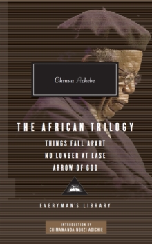 The African Trilogy: Things Fall Apart No Longer at Ease Arrow of God, Hardback Book