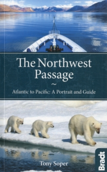The Northwest Passage : Atlantic To Pacific: A Portrait And Guide, Paperback Book