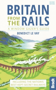 Britain from the Rails : Including the Nation's Best-Kept-Secret Railways, Paperback Book