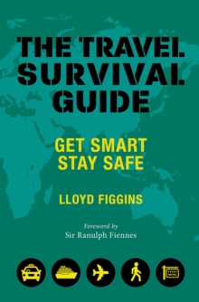 The Travel Survival Guide : Get Smart, Stay Safe, Paperback Book