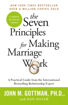 The Seven Principles For Making Marriage Work : A practical guide from the international bestselling relationship expert, Paperback Book