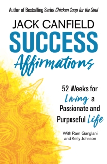 Success Affirmations : 52 Weeks for Living a Passionate and Purposeful Life, Paperback / softback Book