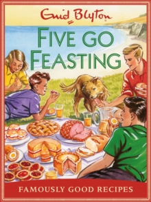 Five go Feasting : Famously Good Recipes, Hardback Book