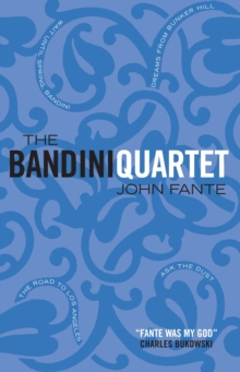 The Bandini Quartet : Wait Until Spring, Bandini: The Road to Los Angeles: Ask the Dust: Dreams from Bunker Hill, Paperback / softback Book