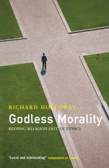 Godless Morality : Keeping Religion out of Ethics, Paperback Book
