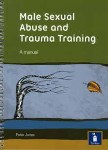 Male Sexual Abuse and Trauma Training Pack: A Training Pack Which Develops and Deepens Insight into the Issues Surrounding Male Sexual Abuse and Trauma, Mixed media product Book