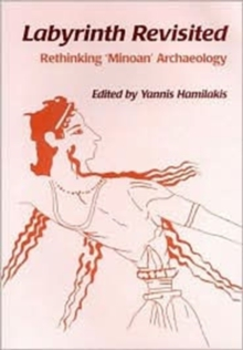 Labyrinth Revisited : Rethinking `Minoan' Archaeology, Paperback / softback Book