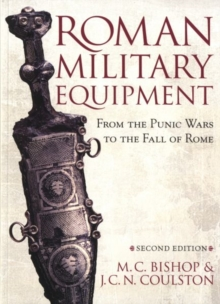 Roman Military Equipment from the Punic Wars to the Fall of Rome, second edition, Paperback Book