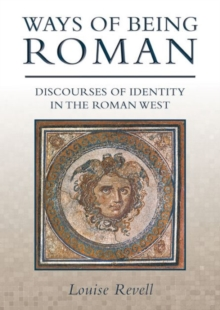 Ways of Being Roman : Discourses of Identity in the Roman West, Paperback / softback Book