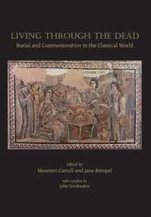 Living through the dead : Burial and commemoration in the Classical world, Paperback / softback Book