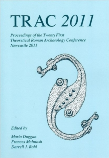 TRAC 2011 : Proceedings of the Twenty-First Annual Theoretical Roman Archaeology Conference, Paperback Book