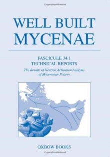 Well Built Mycenae Fascicule 34.1 : Technical Reports. the Results of Neutron Activation Analysis of Mycenaean Pottery, Paperback Book
