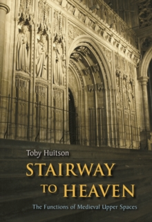 Stairway to Heaven : The Functions of Medieval Upper Spaces, Paperback / softback Book