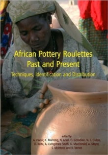 African Pottery Roulettes Past and Present : Techniques, Identification and Distribution, Paperback Book