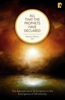 All That the Prophets Have Declared : The Appropriation of Scripture in the Emergence of Christianity, Paperback Book