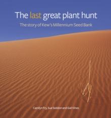 Last Great Plant Hunt, The : The Story of Kew's Millennium Seed Bank, Hardback Book