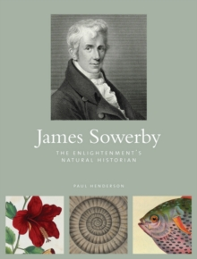James Sowerby : The Enlightenment's Natural Historian, Hardback Book