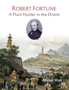 Robert Fortune : A Plant Hunter in the Orient, Hardback Book