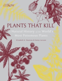 Plants That Kill : A Natural History of the World's Most Poisonous Plants, Hardback Book